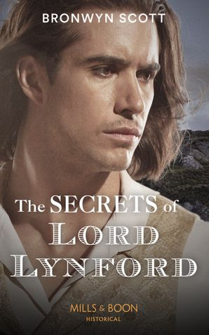 The Secrets Of Lord Lynford (Mills & Boon Historical) (The Cornish Dukes, Book 1) eBook  by Bronwyn Scott