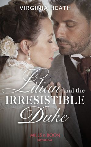 lilian-and-the-irresistible-duke-mills-and-boon-historical-secrets-of-a-victorian-household-book-4