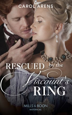 Rescued By The Viscount's Ring (Mills & Boon Historical) eBook  by Carol Arens