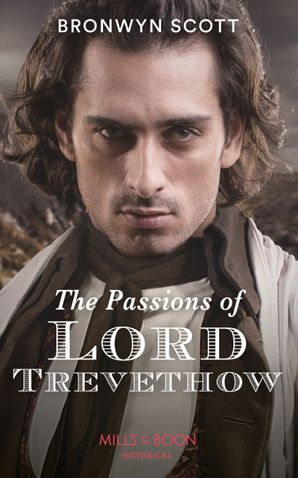 The Passions Of Lord Trevethow (Mills & Boon Historical) (The Cornish Dukes, Book 2) eBook  by Bronwyn Scott