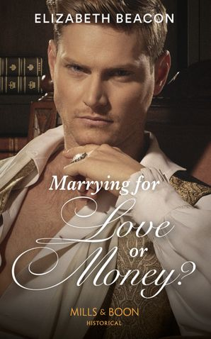 Marrying For Love Or Money? (Mills & Boon Historical)