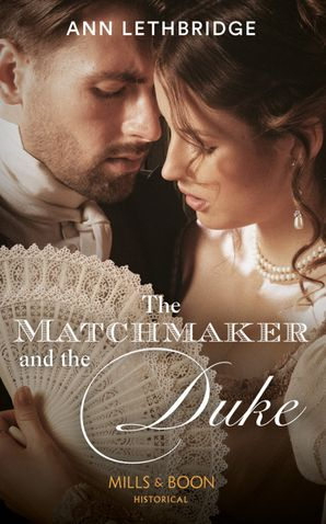 The Matchmaker And The Duke (Mills & Boon Historical)