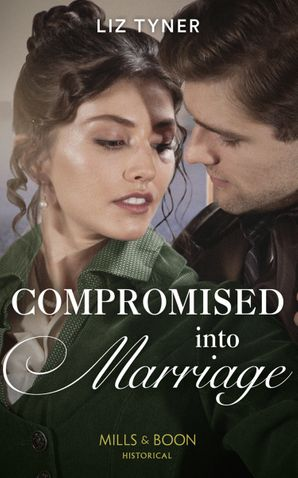 Compromised Into Marriage (Mills & Boon Historical)