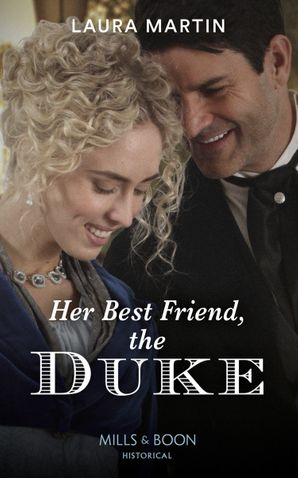 Her Best Friend, The Duke (Mills & Boon Historical)