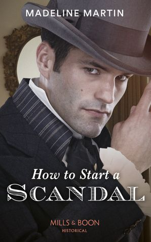 How To Start A Scandal (Mills & Boon Historical) (The London School for Ladies)