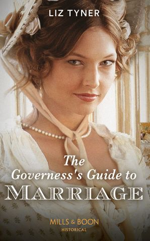 The Governess's Guide To Marriage (Mills & Boon Historical)