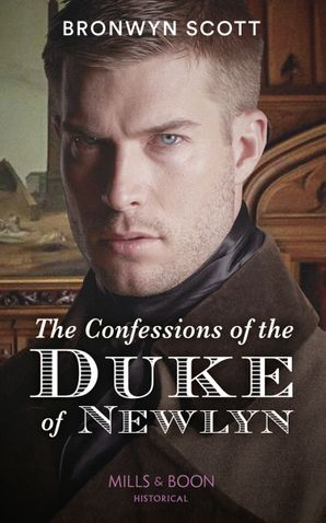 The Confessions Of The Duke Of Newlyn (Mills & Boon Historical) (The Cornish Dukes, Book 4)