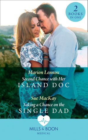 Second Chance With Her Island Doc / Taking A Chance On The Single Dad: Second Chance with Her Island Doc / Taking a Chance on the Single Dad (Mills & Boon Medical) eBook  by Marion Lennox