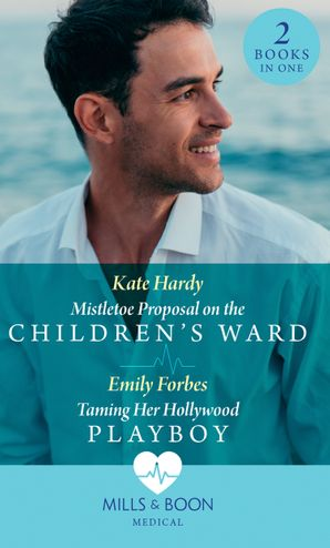 Mistletoe Proposal On The Children's Ward / Taming Her Hollywood Playboy: Mistletoe Proposal on the Children's Ward / Taming Her Hollywood Playboy (Mills & Boon Medical) eBook  by Kate Hardy