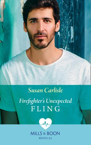 Firefighter's Unexpected Fling (Mills & Boon Medical) (First Response, Book 1)