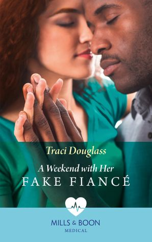 A Weekend With Her Fake Fiancé (Mills & Boon Medical) eBook  by Traci Douglass