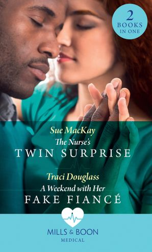 The Nurse's Twin Surprise / A Weekend With Her Fake Fiancé: The Nurse's Twin Surprise / A Weekend with Her Fake Fiancé (Mills & Boon Medical) eBook  by Sue MacKay