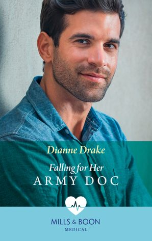 Falling For Her Army Doc (Mills & Boon Medical) eBook  by Dianne Drake