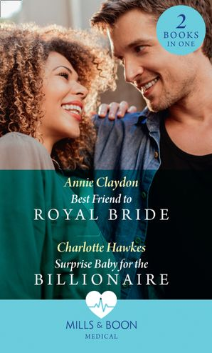 Best Friend To Royal Bride / Surprise Baby For The Billionaire: Best Friend to Royal Bride / Surprise Baby for the Billionaire (Mills & Boon Medical)