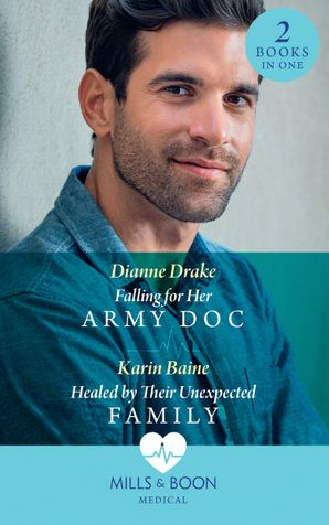 Falling For Her Army Doc / Healed By Their Unexpected Family: Falling for Her Army Doc / Healed by Their Unexpected Family (Mills & Boon Medical) eBook  by Dianne Drake