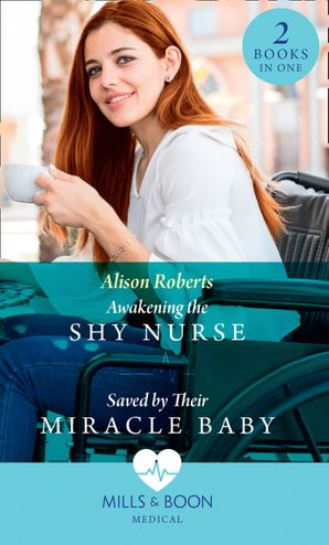 Awakening The Shy Nurse / Saved By Their Miracle Baby: Awakening the Shy Nurse (Medics, Sisters, Brides) / Saved by Their Miracle Baby (Medics, Sisters, Brides) (Mills & Boon Medical)