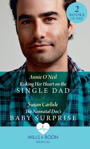 Risking Her Heart On The Single Dad / The Neonatal Doc's Baby Surprise: Risking Her Heart on the Single Dad (Miracles in the Making) / The Neonatal Doc's Baby Surprise (Miracles in the Making) (Mills & Boon Medical) eBook  by Annie O'Neil