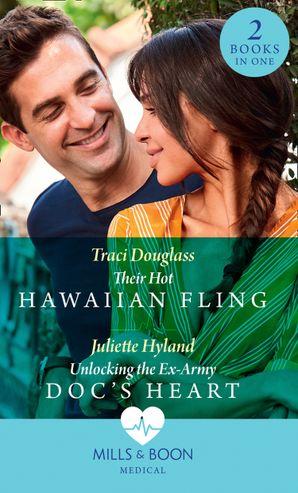Their Hot Hawaiian Fling / Unlocking The Ex-Army Doc's Heart: Their Hot Hawaiian Fling / Unlocking the Ex-Army Doc's Heart (Mills & Boon Medical)