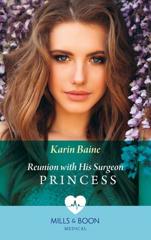 Reunion With His Surgeon Princess (Mills & Boon Medical)