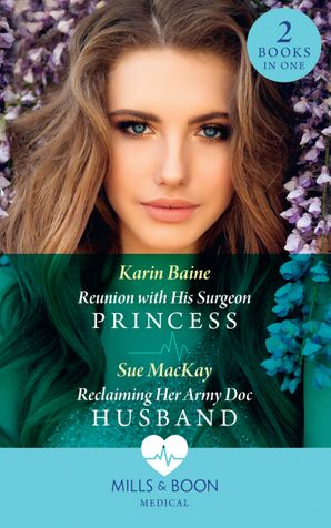 Reunion With His Surgeon Princess / Reclaiming Her Army Doc Husband: Reunion with His Surgeon Princess / Reclaiming Her Army Doc Husband (Mills & Boon Medical)
