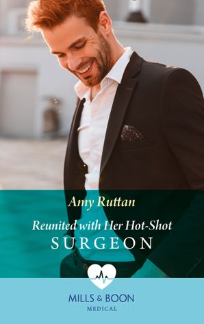 Reunited With Her Hot-Shot Surgeon (Mills & Boon Medical)