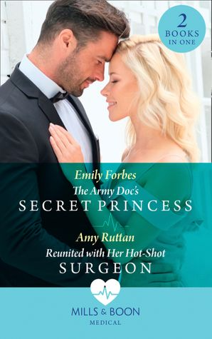 The Army Doc's Secret Princess / Reunited With Her Hot-Shot Surgeon: The Army Doc's Secret Princess / Reunited with Her Hot-Shot Surgeon (Mills & Boon Medical)