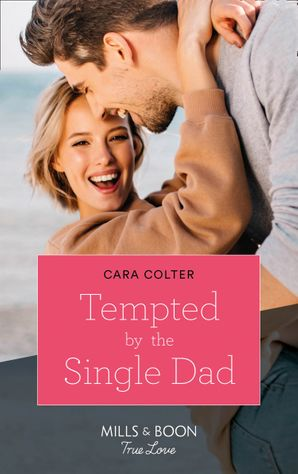 Tempted By The Single Dad (Mills & Boon True Love) eBook  by Cara Colter