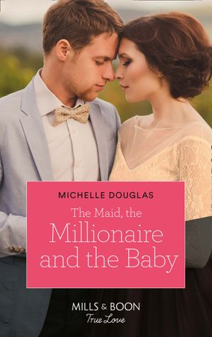 The Maid, The Millionaire And The Baby (Mills & Boon True Love) eBook  by Michelle Douglas