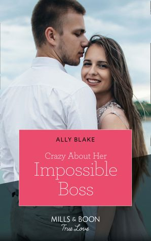 Crazy About Her Impossible Boss (Mills & Boon True Love)