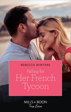 Falling For Her French Tycoon (Mills & Boon True Love) (Escape to Provence, Book 1) eBook  by Rebecca Winters