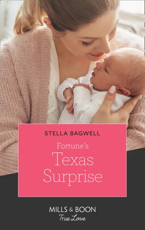 Fortune's Texas Surprise (Mills & Boon True Love) (The Fortunes of Texas: Rambling Rose, Book 2) eBook  by Stella Bagwell