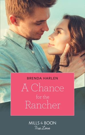 A Chance For The Rancher (Mills & Boon True Love) (Match Made in Haven, Book 7) eBook  by Brenda Harlen