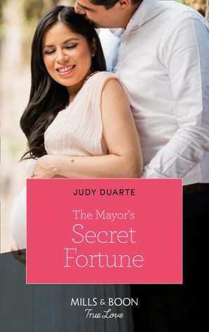 The Mayor's Secret Fortune (Mills & Boon True Love) (The Fortunes of Texas: Rambling Rose, Book 3) eBook  by Judy Duarte