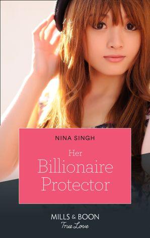 Her Billionaire Protector (Mills & Boon True Love)