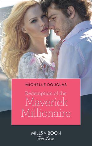 Redemption Of The Maverick Millionaire (Mills & Boon True Love)