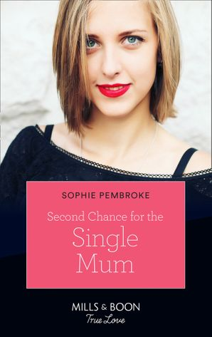 Second Chance For The Single Mom (Mills & Boon True Love) eBook  by Sophie Pembroke