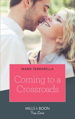 Coming To A Crossroads (Mills & Boon True Love) (Matchmaking Mamas, Book 28) eBook  by Marie Ferrarella