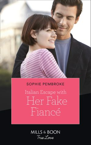 Italian Escape With Her Fake Fiancé (Mills & Boon True Love) (A Fairytale Summer!, Book 2)