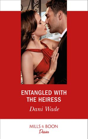 Entangled With The Heiress (Mills & Boon Desire) (Louisiana Legacies, Book 1) eBook  by Dani Wade