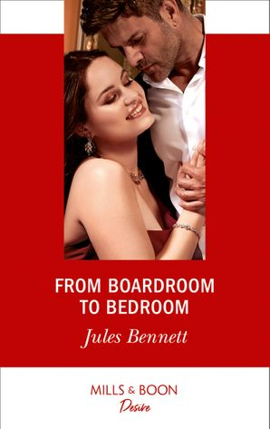 From Boardroom To Bedroom (Mills & Boon Desire) (Texas Cattleman's Club: Inheritance, Book 3) eBook  by Jules Bennett