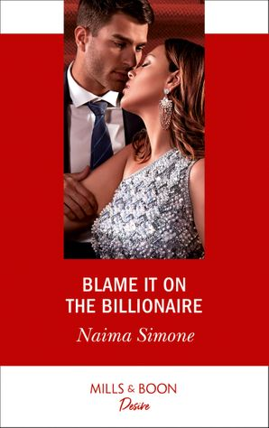 Blame It On The Billionaire (Mills & Boon Desire) (Blackout Billionaires, Book 3) eBook  by Naima Simone