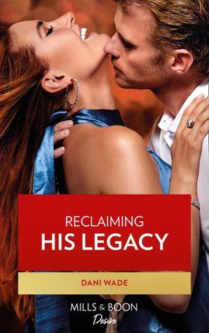 Reclaiming His Legacy (Mills & Boon Desire) (Louisiana Legacies, Book 2)