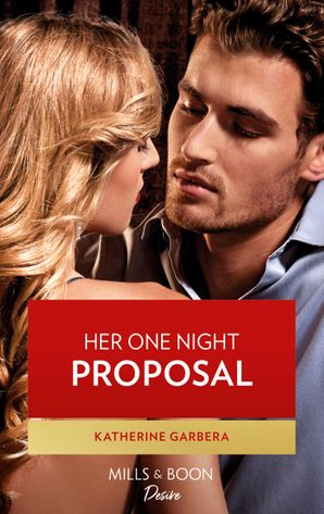 Her One Night Proposal (Mills & Boon Desire) (One Night) eBook  by Katherine Garbera