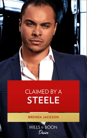 Claimed By A Steele (Mills & Boon Desire) (Forged of Steele, Book 13) eBook  by