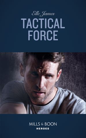 Tactical Force (Mills & Boon Heroes) (Declan's Defenders, Book 5) eBook  by Elle James