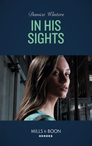 in-his-sights-mills-and-boon-heroes-stealth-book-2