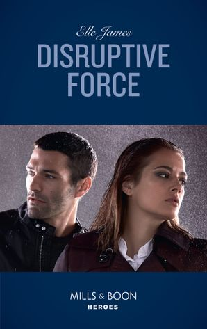 Disruptive Force (Mills & Boon Heroes) (Declan's Defenders, Book 6) eBook  by Elle James