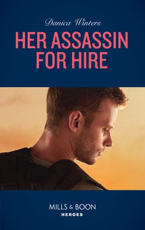 Her Assassin For Hire (Mills & Boon Heroes) (Stealth, Book 3)