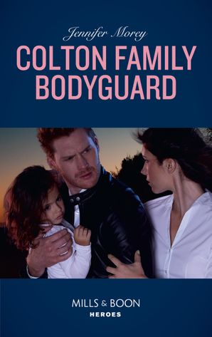 Colton Family Bodyguard (Mills & Boon Heroes) (The Coltons of Mustang Valley, Book 3) eBook  by