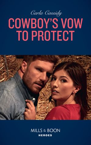 Cowboy's Vow To Protect (Mills & Boon Heroes) (Cowboys of Holiday Ranch, Book 10)